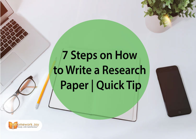 7 Steps on How to Write a Research Paper Quick Tip